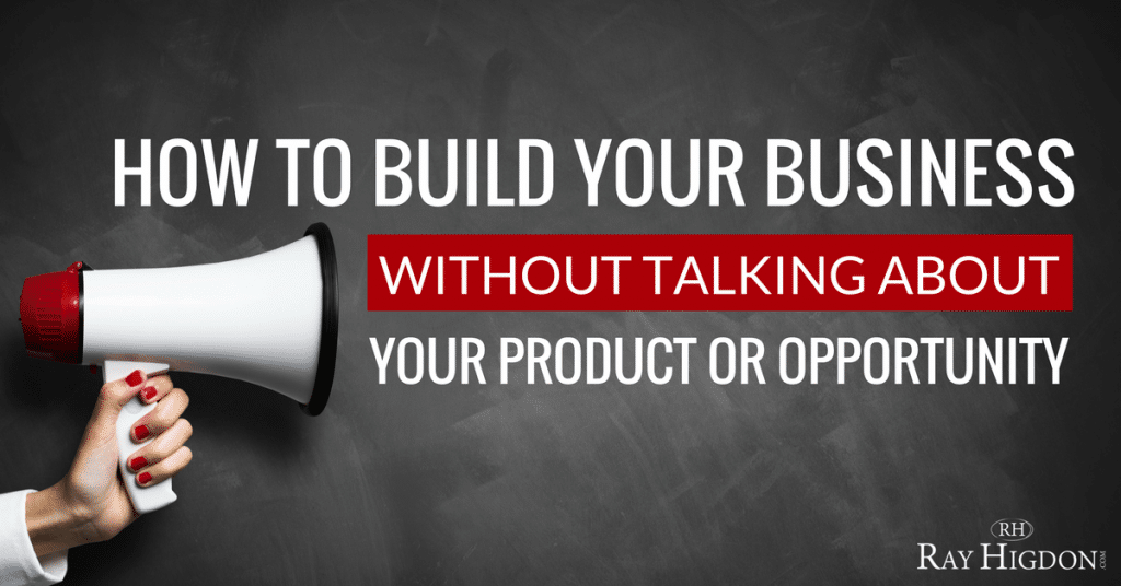 How To Build Your Network Marketing Business Without Talking About Your Product Or Opportunity