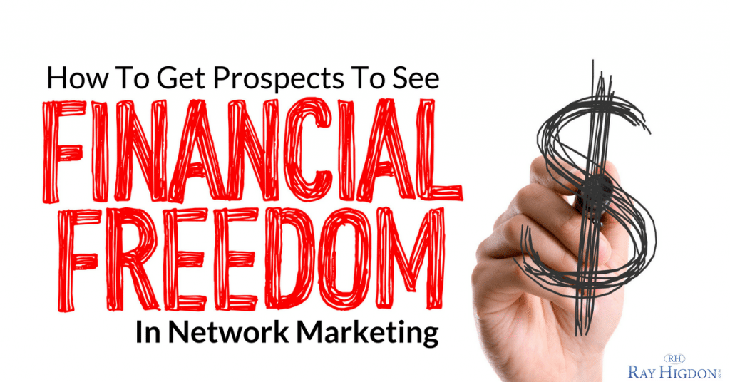 How To Get Prospects To See Financial Freedom In Network Marketing