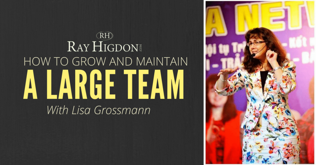 How To Grow And Maintain a Large Network Marketing Team With Lisa Grossmann