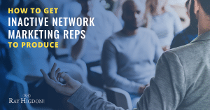 How To Get Inactive Network Marketing Reps To Produce