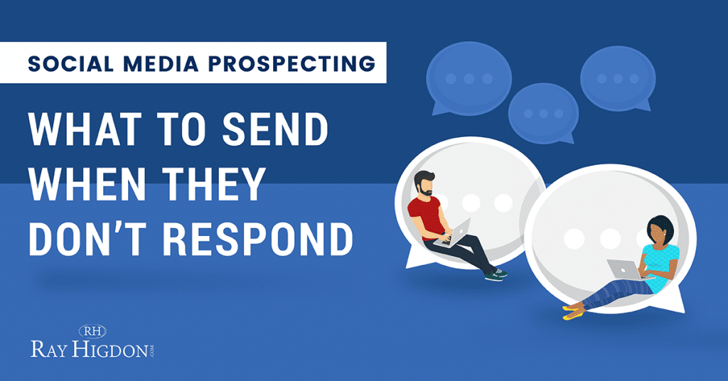 Social Media Prospecting: What To Send When Your Prospect Doesn't Respond