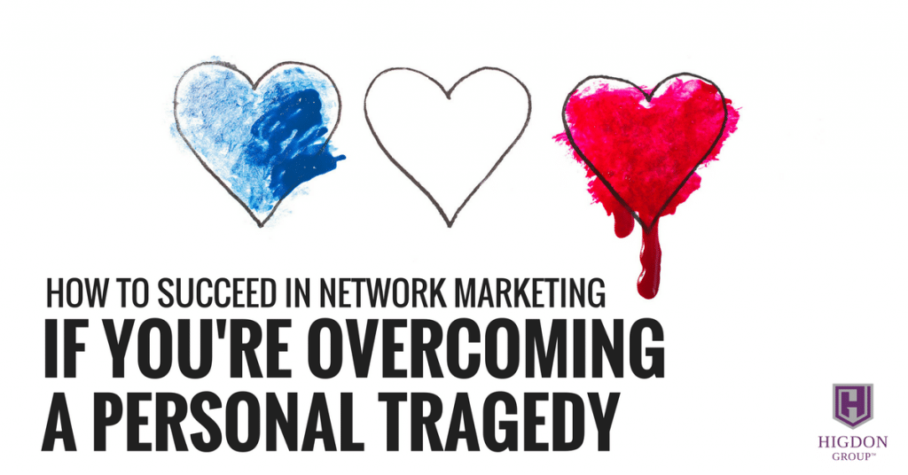 How To Succeed In Network Marketing If You Are Overcoming A Personal Tragedy