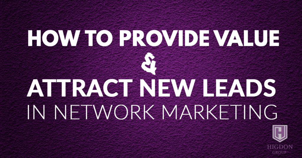 How To Provide Value And Attract New Leads In Network Marketing