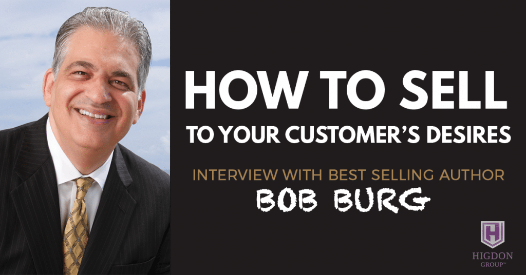 How To Sell To Your Customer's Desires (Interview with Best Selling Author Bob Burg)