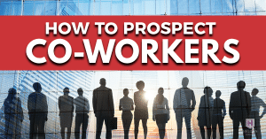 How To Prospect Co-Workers