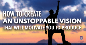 How To Create An Unstoppable Vision That Will Motivate You To Produce In Your MLM Business