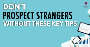 MLM Prospecting: Don't Prospect Strangers Without These Key Tips