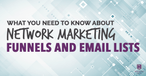 What You Need To Know About Network Marketing Funnels And Email Lists