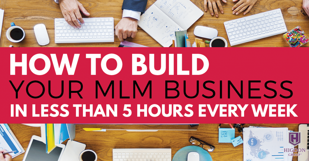 How To Build Your MLM Business In Less Than 5 Hours Every Week