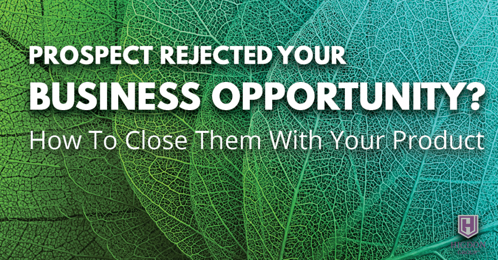Prospect Rejected Your Network Marketing Opportunity? How To Close Them With Your Product