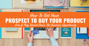 How To Get Your Network Marketing Prospect To Buy Your Product Even If They Turned Down The Business Opportunity