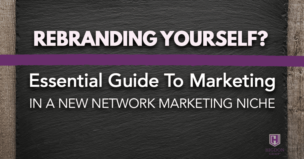 Rebranding Yourself? Essential Guide To Marketing In A New Network Marketing Niche