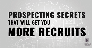 Prospecting Secrets That Will Get You More Recruits