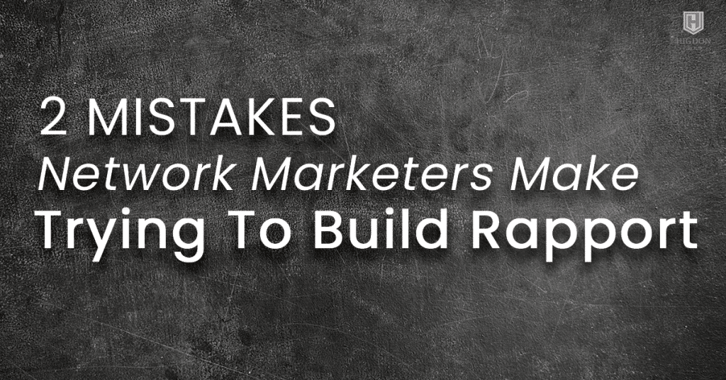2 Mistakes Network Marketers Make When Trying To Build Rapport