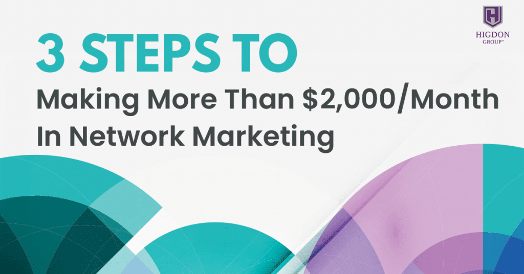 3 Steps To Making More Than $2,000 A Month In Network Marketing