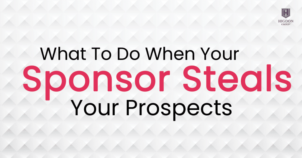 What To Do When Your Sponsor Steals Your Network Marketing Prospects