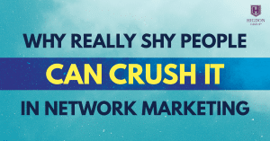 Why Really Shy People Can Crush It In Network Marketing