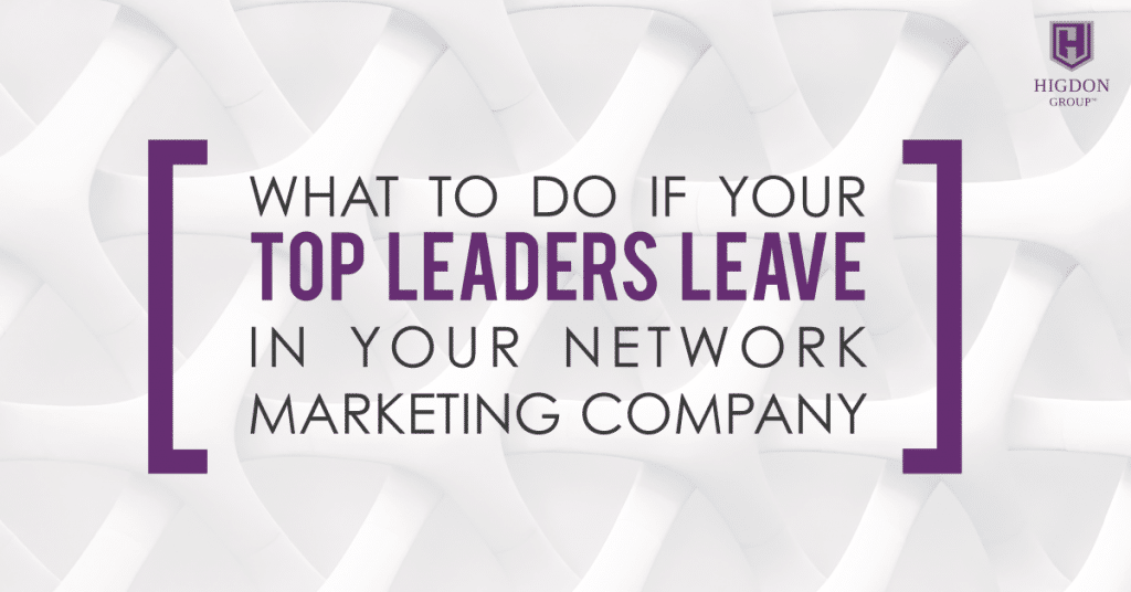 What To Do If Your Top Leaders Leave Your Network Marketing Company