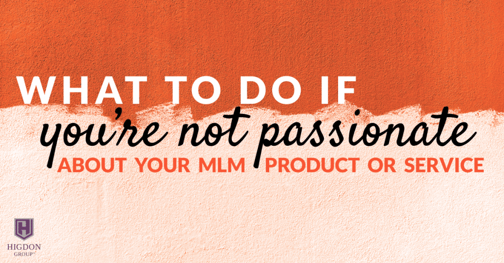 What To Do If You're Not Passionate About Your MLM Product Or Service