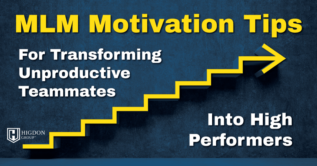 MLM Motivation Tips For Transforming Unproductive Teammates Into High Performers
