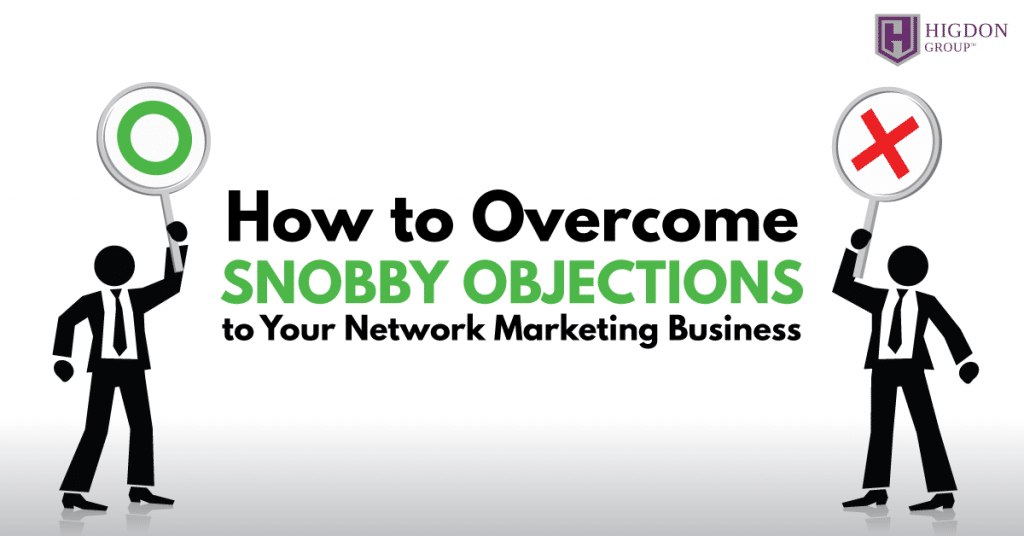 How To Overcome Snobby Objections To Your Network Marketing Business