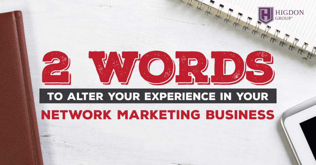 Two Words To Alter Your Experience In Your Network Marketing Business