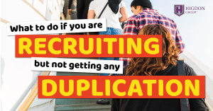 What To Do If You Are Recruiting But Not Getting Any Duplication In Your MLM Downline