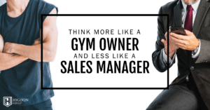 Why Network Marketers Need To Think More Like Gym Owners Than Sales Managers