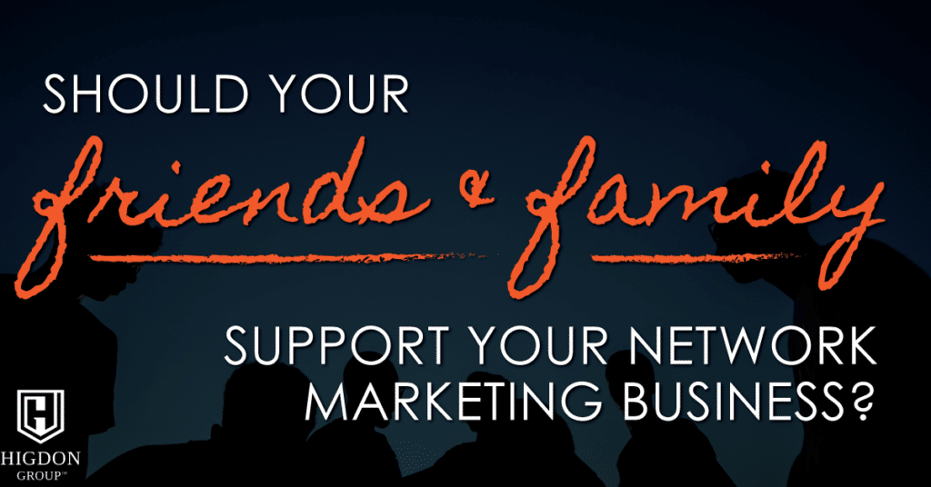 Should Your Friends & Family Support Your Network Marketing Business?
