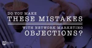 Do You Make These Mistakes with Network Marketing Objections?