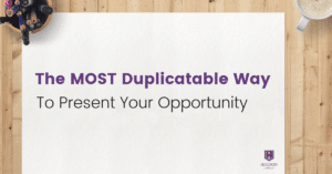The MOST Duplicatable Way To Present Your Network Marketing Opportunity