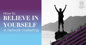 How to Believe in Yourself in Network Marketing
